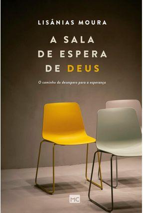A Sala De Espera De Deus - O Caminho Do Desespero Para A Esperança - Moura,Lisânias pdf epub