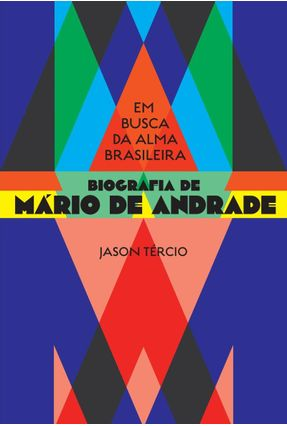 Em Busca da Alma Brasileira – Biografia De Mário De Andrade - Jason Tércio pdf epub