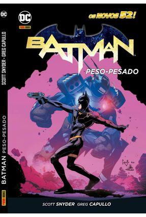 Batman: Peso-Pesado - Os Novos 52 - Snyder,Scott | Tagrny.org