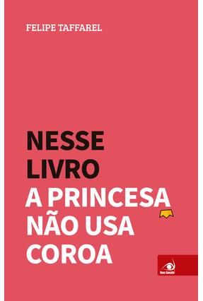 Nesse Livro A Princesa Não Usa Coroa - Taffarel,Felipe | Tagrny.org