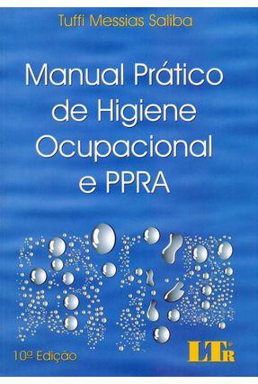 Manual Prático De Higiene Ocupacional e Ppra - 10ª Ed. 2019 - Saliba,Tuffi Messias pdf epub