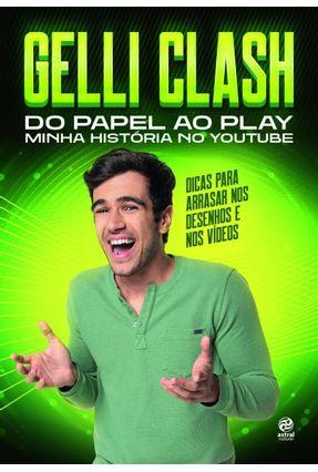 Gelli Clash - do Papel Ao Play Minha História No Youtube - Gelli,Pedro pdf epub