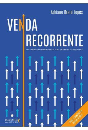 Venda Recorrente: Um Método De Vendas Prático Para Sobreviver À Indústria 4.0 - Adriano Brero Lopes | Hoshan.org