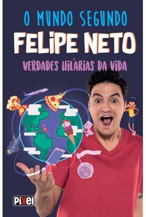 O Mundo Segundo Felipe Neto - Verdades Hilárias Da Vida - Neto,Felipe | Hoshan.org