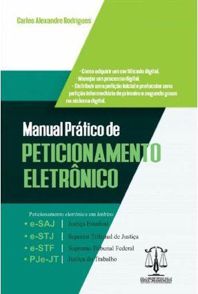 Manual Prático De Peticionamento Eletrônico - Rodrigues,Carlos Alexandre | Hoshan.org
