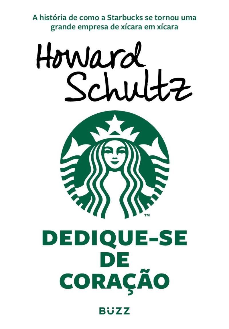 Dedique-se De Coração - A História De Como A Starbucks Se Tornou ...