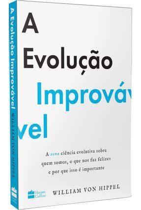 A Evolução Improvável - A Nova Ciência Evolutiva Sobre Quem Somos, O Que Nos Faz Felizes E Por Que Isso É Importante - Hippel,William Von   Hoshan.org