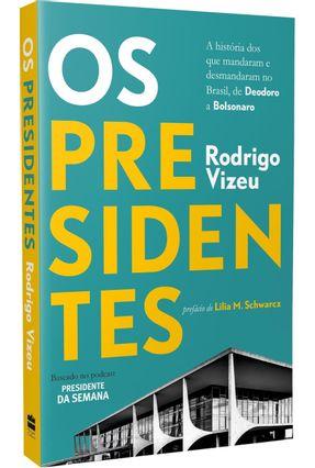 Os Presidentes - A História Dos Que Mandaram E Desmandaram No Brasil, De Deodoro A Bolsonaro - Vizeu,Rodrigo pdf epub