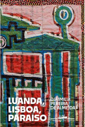 Luanda, Lisboa, Paraíso - Almeida,Djaimilia Pereira De | Tagrny.org