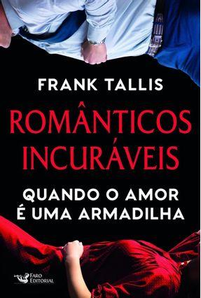 Românticos Incuráveis - Quando O Amor É Uma Armadilha - Tallis,Frank | Hoshan.org