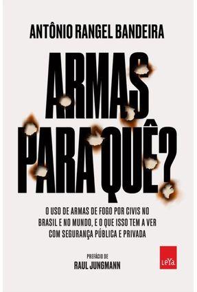 Armas Para Quê? - O Uso De Armas De Fogo Por Civis No Brasil e No Mundo, e O Que Isso Tem A Ver... - Bandeira,Antônio Rangel | Hoshan.org
