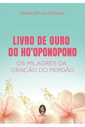 Livro De Ouro do Ho'oponopono - Orlovas,Maria Silva pdf epub