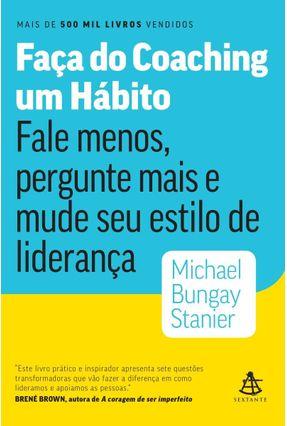 Faça Do Coaching Um Hábito - Bungay Stanier,Michael   Tagrny.org