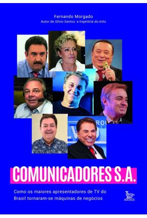 Comunicadores Sa - Como Os Maiores Apresentadores De TV do Brasil Tornaram-Se Máquinas De Negócios - Morgado,Fernando | Hoshan.org