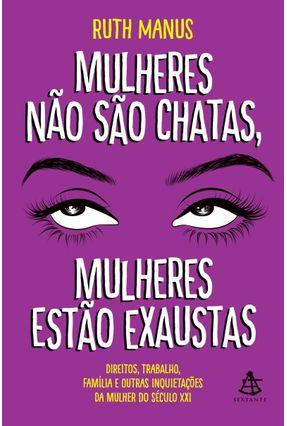 Mulheres Não São Chatas, Mulheres Estão Exaustas - Manus,Ruth pdf epub