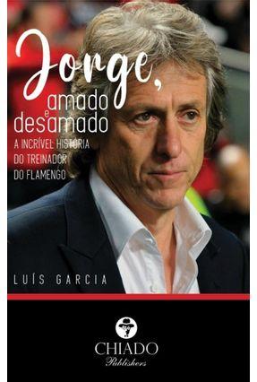 Jorge, Amado e Desamado - A Incrível História do Treinador do Flamengo - Garcia,Luis | Tagrny.org