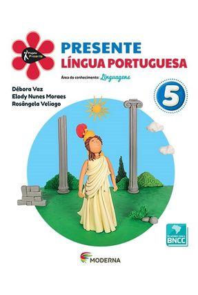 Projeto Presente - Português - 5º Ano - 5ª Edição - Rosângela Veliago Elody Nunes Moraes Débora Vaz | Tagrny.org