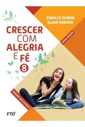 Crescer Com Alegria e Fé - 8º Ano - Arruda,Glair Duran,Ednilce   Tagrny.org