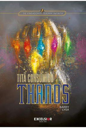 Vingadores Guerra Infinita - Thanos Titã Consumido - Lyga,Barry   Tagrny.org