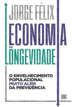 Economia da Longevidade - Félix,Jorge | Tagrny.org