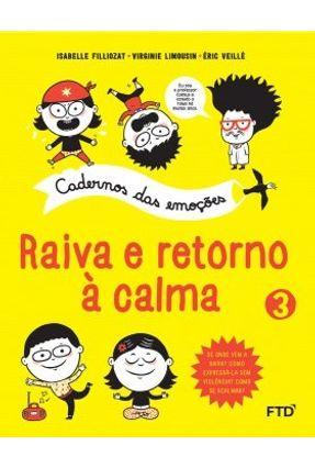 Cadernos Das Emoções - Raiva e Retorno À Calma - Limousin,Virginie Filliozat,Isabelle | Tagrny.org