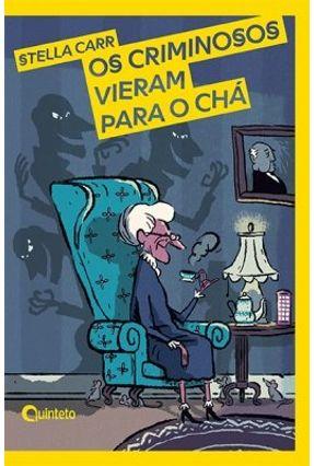 Os Criminosos Vieram Para O Chá - Carr,Stella | Tagrny.org