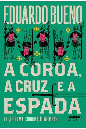 A Coroa, A Cruz E A Espada - Bueno,Eduardo   Tagrny.org