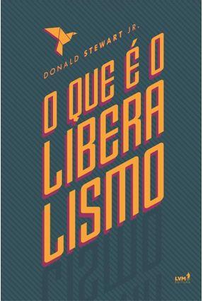 O Que É Liberalismo - Stewart Jr.,Donald   Hoshan.org
