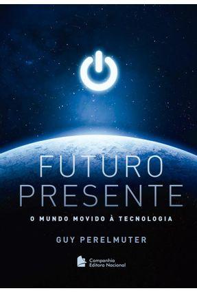 Futuro Presente - O Mundo Movido À Tecnologia - Perelmuter,Guy | Hoshan.org