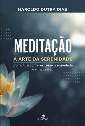 Meditação - A Arte da Serenidade - Dias,Haroldo Dutra | Tagrny.org