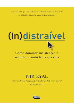 INDISTRAÍVEL - Como Dominar Sua Atenção E Assumir O Controle De Sua Vida - Eyal,Nir | Hoshan.org
