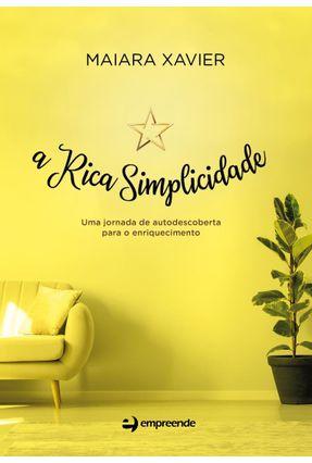 A Rica Simplicidade - Uma Jornada De Autodescoberta Para O Enriquecimento - Xavier,Maiara   Tagrny.org