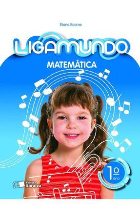 Ligamundo - Matemática - 1º Ano - Reame,Eliane Reame,Eliane | Hoshan.org