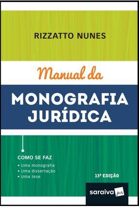 Manual da Monografia Jurídica - 13ª Ed. 2019 - Nunes,Rizzatto pdf epub
