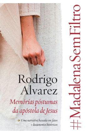 #Madalenasemfiltro - Memórias Póstumas da Apóstola De Jesus - Alvarez,Rodrigo pdf epub