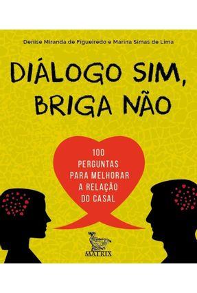 Diálogo Sim, Briga Não - 100 Perguntas Para Melhorar A Relação Do Casal -  pdf epub