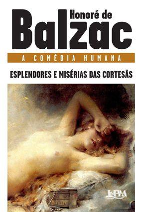 A Comédia Humana - Esplendores e Misérias das Cortesãs - Col. L&pm Pocket - Balzac,Honoré de | Hoshan.org