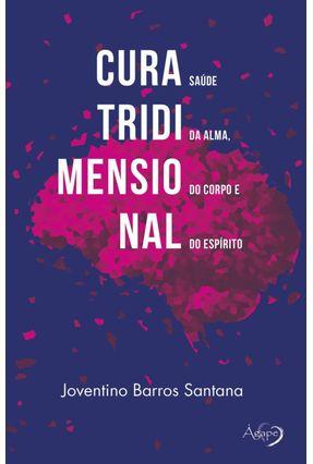 Cura Tridimensional - Saúde Da Alma, Do Corpo E Do Espírito - Santana,Joventino Barros | Hoshan.org