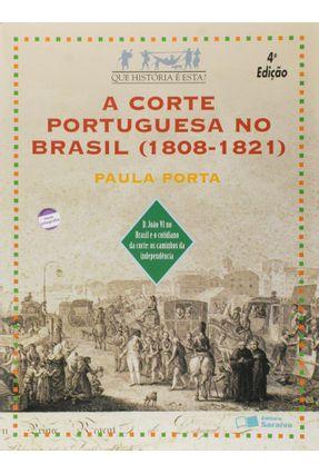 A Corte Portuguesa no Brasil ( 1808 - 1821 ) - Col. Que História É Esta - Conforme a Nova Ortografia - Porta,Paula pdf epub