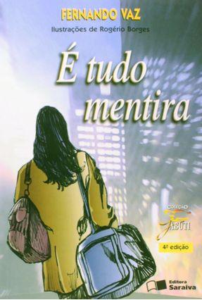 É Tudo Mentira - Conforme a Nova Ortografia - 4ª Ed. - Col. Jabuti - Vaz,Fernando pdf epub