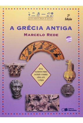 A Grécia Antiga - Que História É Esta ? - 2ª Ed. 2007 - Rede,Marcelo   Nisrs.org
