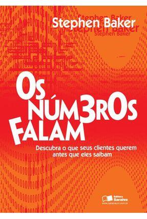 Os Números Falam - Descubra o Que Seus Clientes Querem Antes Que Eles Saibam - Baker,Stephen | Tagrny.org