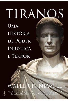 Tiranos - Uma História De Poder, Injustiça E Terror - Waller R. Newell   Hoshan.org