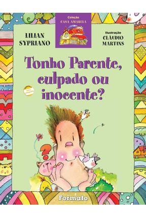 Tonho Parente, Culpado ou Inocente? Conforme a Nova Ortografia - Col. Casa Amarela - Sypriano,Lilian | Nisrs.org