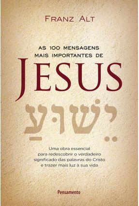As 100 Mensagens Mais Importantes De Jesus Cristo - Alt,Franz pdf epub