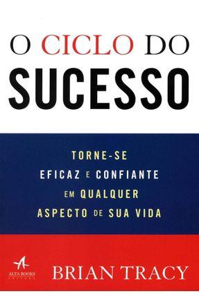 O Ciclo Do Sucesso - Como Descobrir Suas Reais Metas E Chegar Aonde Você Quer - Tracy,Brian pdf epub