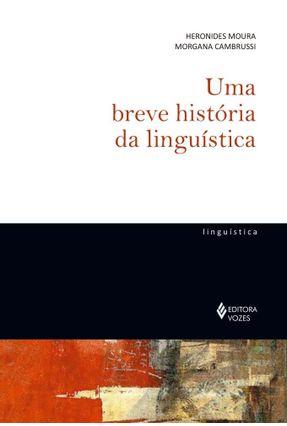 Uma Breve História Da Linguística - Moura,Heronides Cambrussi,Morgana | Hoshan.org