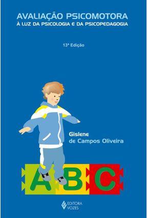 Avaliação Psicomotora - À Luz da Psicologia e da Psicopedagogia - 5ª - Ed. - Oliveira,Gislene de Campos pdf epub