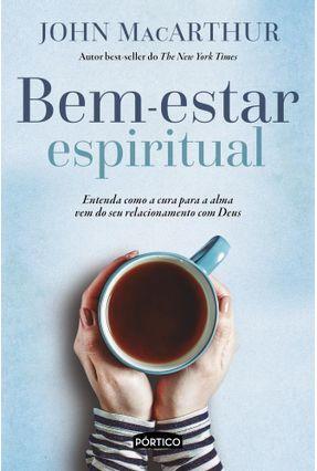Bem-estar Espiritual - Entenda Como A Cura Para A Alma Vem Do Seu Relacionamento Com Deus - MacArthur,John pdf epub