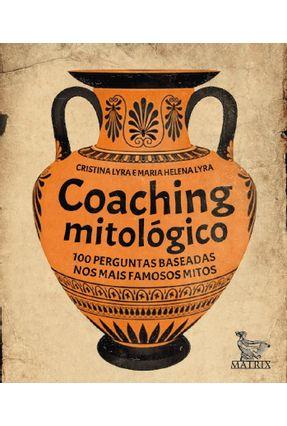 Coaching Mitológico - 100 Perguntas Baseadas Nos Mais Famosos Mitos - Lyra,Cristina Lyra,Maria Helena   Hoshan.org